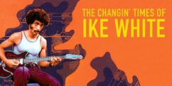 The Changin' Times of Ike White